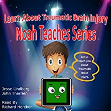 Learn About Traumatic Brain Injury: Noah Teaches Series Audiobook by Jesse Lindberg, John Therrien Narrated by Richard Hercher