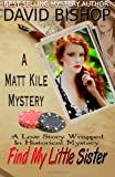 Find My Little Sister, a Matt Kile Mystery, David Bishop, 1495374793