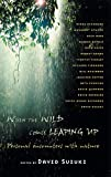 img - for When the Wild Comes Leaping Up: Personal Encounters with Nature book / textbook / text book