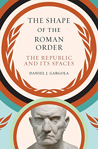 (The Shape of the Roman Order: The Republic and Its Spaces (Studies in the History of Greece and Rome))