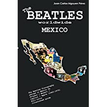 The Beatles worldwide: Mexico: Discography edited in Mexico by Polydor / Musart / Capitol / Apple (1963 - 1972). A full-color guide (English Edition)