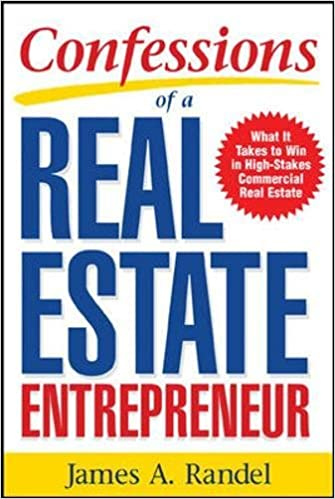 confessions of a real estate entrepreneur what it takes to win in high stakes commercial real estate james a randel 8601419186402 amazoncom books