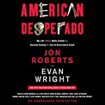 American Desperado: My Life - From Mafia Soldier to Cocaine Cowboy to Secret Government Asset | Jon Roberts,Evan Wright