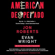 American Desperado: My Life - From Mafia Soldier to Cocaine Cowboy to Secret Government Asset Audiobook by Jon Roberts, Evan Wright Narrated by Mark Bramhall