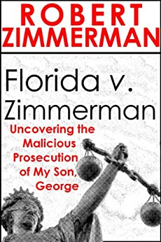 Florida v. Zimmerman: Uncovering the Malicious Prosecution of my Son, George by [Zimmerman, Robert]