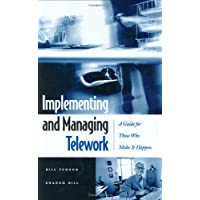 Implementing and Managing Telework: A Guide for Those Who Make It Happen