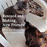 Rescued and Making New Friends, Susan Elaine Graves, 1456067761