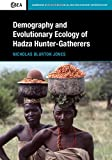 Demography and Evolutionary Ecology of Hadza Hunter-Gatherers (Cambridge Studies in Biological and Evolutionary Anthropology)