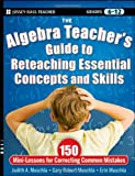 The Algebra Teacher's Guide to Reteaching Essential Concepts and Skills: 150 Mini-Lessons for Correcting Common Mistakes (Jossey-Bass Teacher)