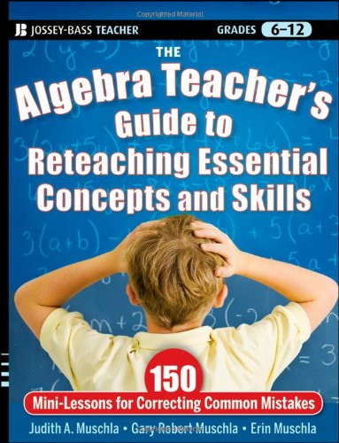 The Algebra Teacher's Guide to Reteaching Essential Concepts and Skills: 150 Mini-Lessons for Correcting Common Mistakes