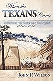 When the Texans Came, John P. Wilson, 0826322905