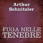 Fuga nelle tenebre [Flight into Darkness] | Arthur Schnitzler