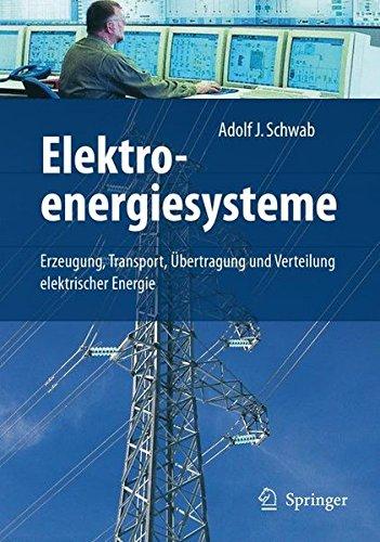 Elektroenergiesysteme: Erzeugung, Transport, Übertragung und Verteilung elektrischer Energie: Erzeugung, Transport, Ubertragung Und Verteilung Elektrischer Energie
