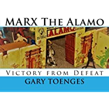 MARX The Alamo: Victory from Defeat (MARX Toys 1950-1960's) (Volume 3)