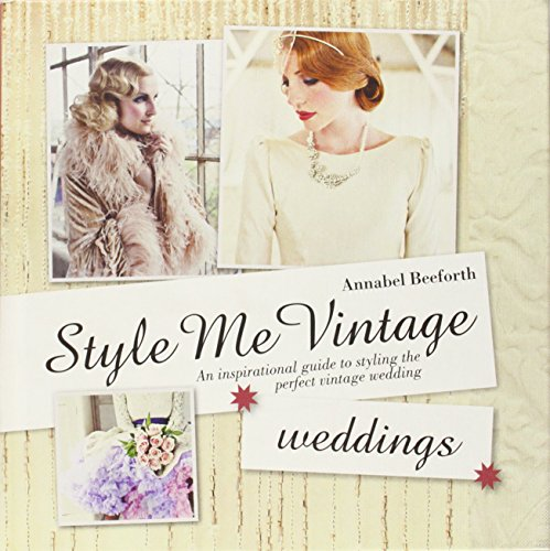 Style Me Vintage: Weddings: An Inspirational Guide to Styling the Perfect Vintage ()