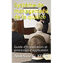 Système de management de la qualité: Guide d'instauration et processus d'application (French Edition)