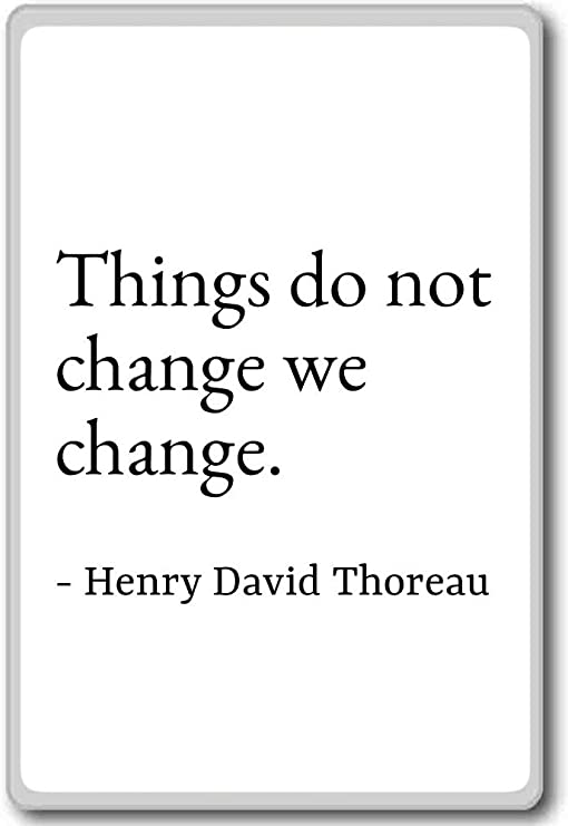 Things Do Not Change We Change Henry David Thoreau Quotes Fridge Magnet White Amazon Ca Home Kitchen