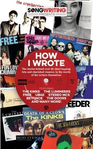 Download How I Wrote...: Songwriting Magazine Presents the Stories Behind 40 of the World's Best-Loved Songs, by the Songwriters Themselves PDF