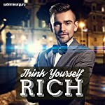 Think Yourself Rich: Enjoy a More Prosperous Life with Subliminal Messages    Subliminal Guru