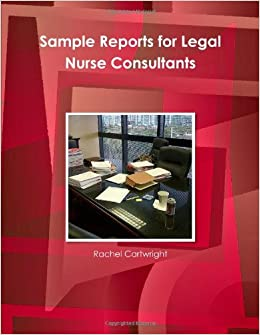 sample reports for legal nurse consultants rachel cartwright