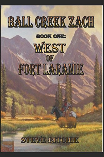 BALL CREEK ZACH   Book One:  WEST OF FORT LARAMIE