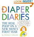 The Diaper Diaries: The Real Poop on a New Mom's First Year