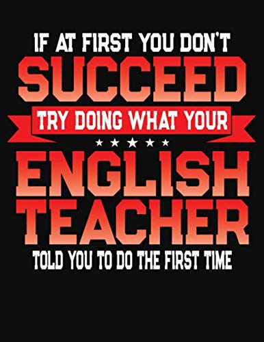 If At First You Don't Succeed Try Doing What Your English Teacher Told You To Do The First Time: College Ruled Composition Notebook Journal por J M Skinner