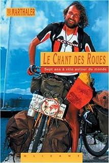 Le chant des roues : [sept ans à vélo autour du monde], Marthaler, Claude