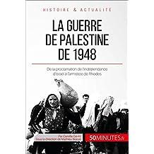 La guerre de Palestine de 1948: De la proclamation de l'indépendance d'Israël à l'armistice de Rhodes (Grandes Batailles t. 18) (French Edition)
