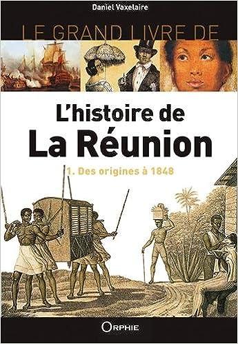 Le Grand Livre De L Histoire De La Reunion Volume 1 Des