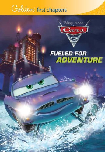 Read Online Fueled for Adventure (Disney/Pixar Cars 2) (Golden First Chapters) pdf