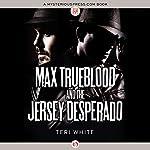 Max Trueblood and the Jersey Desperado | Teri White