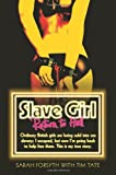 Slave Girl - Return to Hell, Ordinary British Girls are Being Sold into Sex Slavery; I Escaped, But Now I'm Going Back to Help Free Them. This is My True Story.