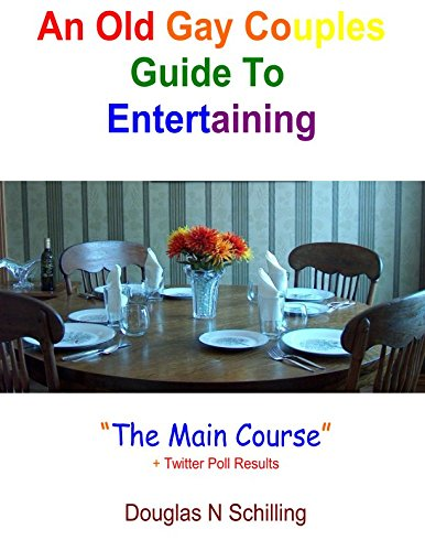 An Old Gay Couples Guide to Entertaining: The Main Course (Volume 3)