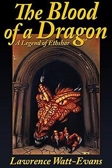 The Blood of a Dragon: A Legend of Ethshar by [Watt-Evans, Lawrence]
