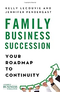 Family Business Succession: Your Roadmap to Continuity (A Family Business Publication) by Palgrave Macmillan