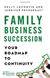 Family Business Succession : Your Roadmap to Continuity, Pendergast, Jennifer and LeCouvie, Kelly, 1137280891