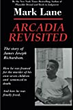 Download Arcadia Revisited - The Story of James Joseph Richardson: How he was framed for the murder of his own seven children and sentenced to death. And how he was finally freed. in PDF ePUB Free Online
