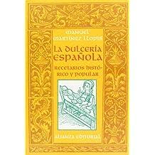 La dulceria Espanola/ The Spanish Candies: Recetario Historico Y Popular/ Historic and Popular