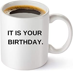 It Is Your Birthday Coffee Mug - The Office Merchandise | Funny Dwight Schrute and Jim Quote Coffee Cup For Men And Women