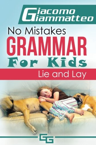 No Mistakes Grammar for Kids, Volume II: Lie and Lay and Good and Well (Volume 2)