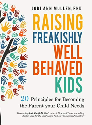 Amazon com: Raising Freakishly Well-Behaved Kids: 20 Principles for