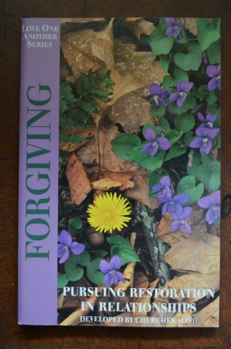 Forgiving: Pursuing Restoration in Relationships (The Love One Another Bible Study)