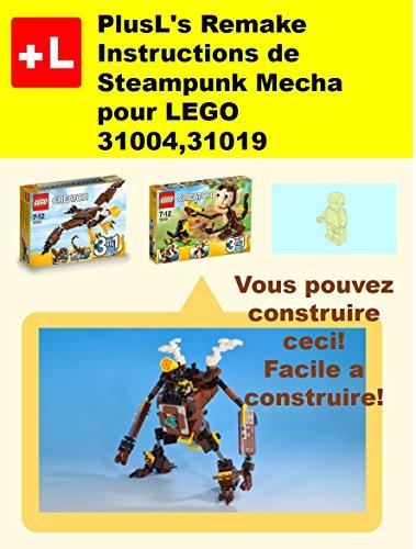 PlusLs Remake Instructions de Steampunk Mecha pour LEGO 3100431019 Vous pouvez construire le Steampunk Mecha de vos propres briques French Edition