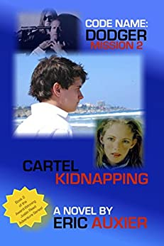 Code Name: Dodger Mission 2: Cartel Kidnapping by [Auxier, Eric]