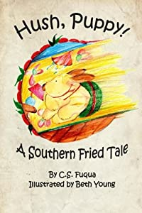 Hush, Puppy! A Southern Fried Tale: Standard Trade Edition