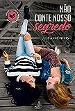 Não conte nosso segredo (Portuguese Edition)