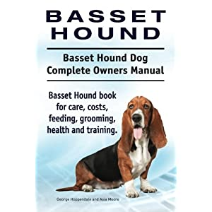 Basset Hound. Basset Hound Dog Complete Owners Manual. Basset Hound book for care, costs, feeding, grooming, health and training. 39
