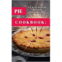 Pie Cookbook:  52 Best Baking Recipes For a Festive Table (Baking Series Book 3)