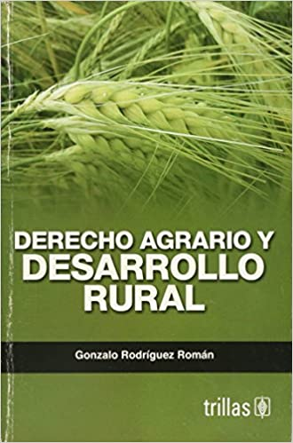 Derecho agrario y desarrollo rural/ Agricultural law and rural development (Spanish Edition): Gonzalo Rodriguez Roman: 9789682473098: Amazon.com: Books